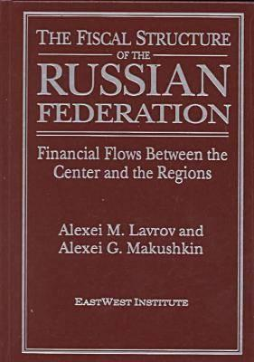 The Fiscal Structure of the Russian Federation Financial Flows Between the Center and the Regions