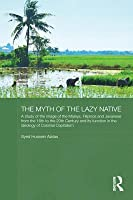The Myth of the Lazy Native: A Study of the Image of the Malays, Filipinos and Javanese from the 16th to the 20th Century and Its Function in the Ideology of Colonial Capitalism