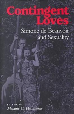 Contingent Loves: Simone de Beauvoir and Sexuality