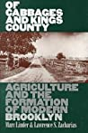 Of Cabbages and Kings County: Agriculture and the Formation of Modern Brooklyn