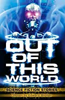 Out of This World: Science Fiction Stories