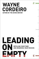 Leading on Empty: Refilling Your Tank and Renewing Your Passion