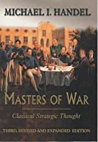 Masters Of War: Classical Strategic Thought (Third, Revised And Expanded Edition)