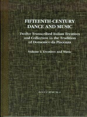 Fifteenth-Century Dance and Music Vol. 1: Twelve Transcribed Italian Treatises and Collections in the Domenico Piacenza Tradition Vol. I, Treatises, Theory, and Music (1995)