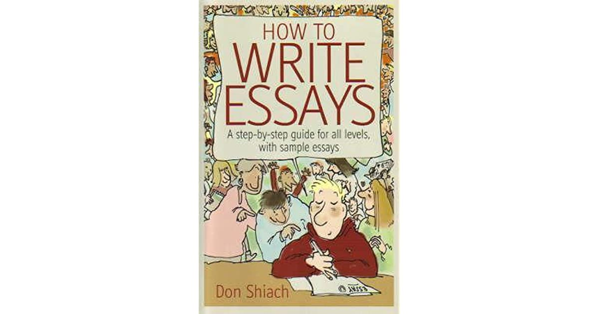 how to write essays a step by step guide for all levels  how to write essays a step by step guide for all levels sample essays by don shiach