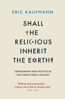 Shall the Religious Inherit the Earth?: Demography and Politics in the Twenty-First Century