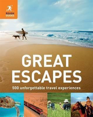 Great Escapes 500 Unforgettable Travel Experiences