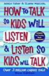 How to Talk to Kids So Will Listen and Listen so Kids Will Talk by Adele Faber
