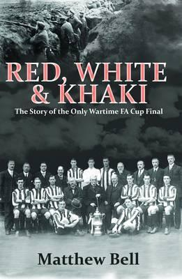 Red, White & Khaki: The Story of the Only Wartime FA Cup Final