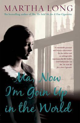 Ma, Now I'm Goin Up in the World A Memoir of Dublin in the 1960s (Memoirs of Dublin)
