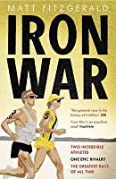 Iron War: Two Incredible Athletes, One Epic Rivalry and the Greatest Race of All Time