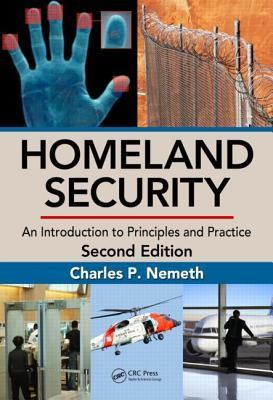 Homeland Security An Introduction to Principles and Practice, Second Edition