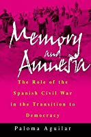 Memory and Amnesia: The Role of the Spanish Civil War in the Transition to Democracy