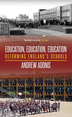 Education, Education, Education by Andrew Adonis