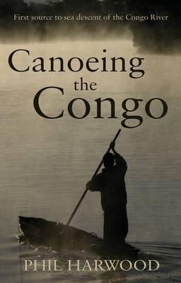 Canoeing the Congo by Phil Harwood