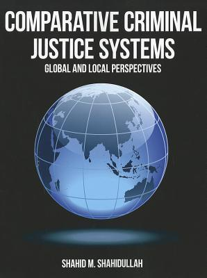Comparative Criminal Justice Systems: Global and Local Perspectives