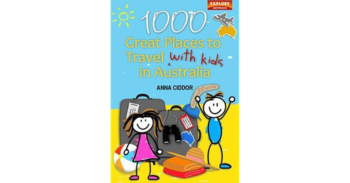 1000 great places to travel with kids in australia ciddor anna