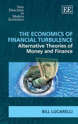 The Economics of Financial Turbulence  Alternative Theories of Money and Finance