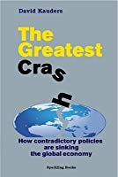 The Greatest Crash: How Contradictory Policies Are Sinking in the Global Economy