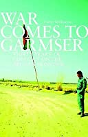 War Comes to Garmser: Thirty Years of Conflict on the Afghan Frontier. Carter Malkasian