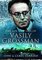 The Bones of Berdichev : The Life and Fate of Vasily Grossman by John Garrard (1996, Hardcover)