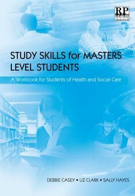 Study Skills for Masters Level Students: A Workbook for Students of Health and Social Care
