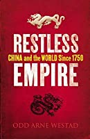 Restless Empire China and the World Since 1750 by Westad, Odd Arne ( Author ) ON Sep-06-2012, Paperback