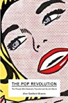 The Pop Revolution: The People Who Radically Transformed the Art World. Alice Goldfarb Marquis