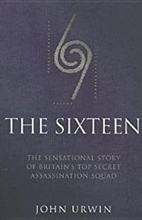The Sixteen: The Sensational Story of Britain's Top Secret Assassination Squad