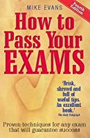 How to Pass Your Exams, 4th Edition: Proven Techniques for Any Exam That Will Guarantee Success