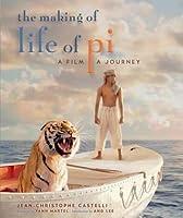 The Making of Life of Pi: A Film, a Journey. Jean-Christophe Castelli, Yann Martel