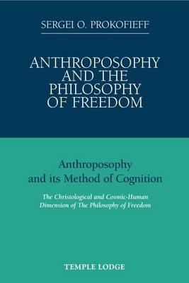 Anthroposophy and the Philosophy of Freedom: Anthroposophy and Its Method of Cognition: The Christological and Socmic-Human Dimension of the Philosophy of Freedom