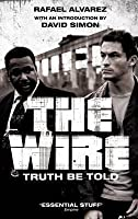 The Wire: Truth Be Told. Rafael Alvarez