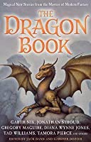 The Dragon Book: Magical Tales from the Masters of Modern Fantasy. Edited by Jack Dann and Gardner Dozois