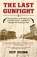 The Last Gunfight: The Real Story of the Shootout at the O.K. Corral - And How It Changed the American West.