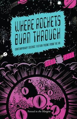 Where Rockets Burn Through: Contemporary Science Fiction Poems from the UK