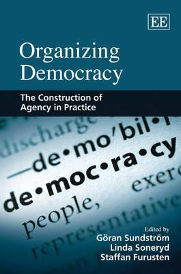 Organizing Democracy  The Construction of Agency in Practice