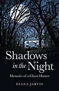 Shadows in the Night: Memoirs of a Ghost Hunter