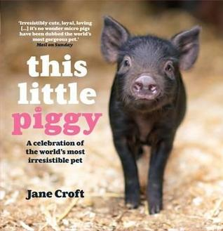 This Little Piggy: A celebration of the world's most irresistable pet