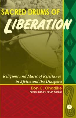 Sacred Drums of Liberation: Religions and Music of Resistance in Africa and the Diaspora