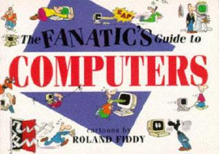 The Fanatic's Guide to Computers