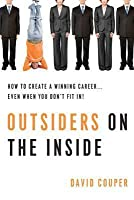 Outsiders on the Inside: How to Create a Winning Career-- Even When You Don't Fit In!