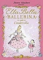 Ella Bella Ballerina and Cinderella. [James Mayhew]