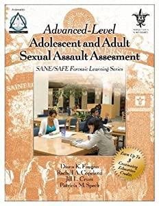 Advanced-Level Adolescent and Adult Sexual Assault Assessment (SANE/SAFE forensic learning series)