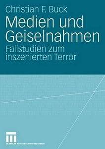 Medien Und Geiselnahmen: Fallstudien Zum Inszenierten Terror