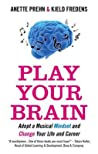 Play Your Brain: Adopt a Musical Mindset and Change Your Life and Career