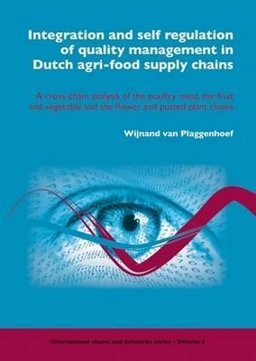 Integraton and Self Regulation of Quality Management in Dutch Agri-Food Supply Chains: A Cross-Chain Analysis of the Poltry Meat, the Fruit and Vegetable and the Flower and Potted Plant Chains