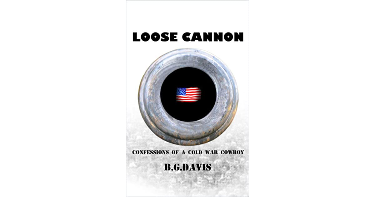 Loose Cannon - Confessions of a Cold War Cowboy