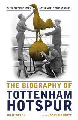 The Biography of Tottenham Hotspur