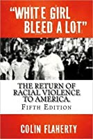 White Girl Bleed a Lot: The Return of Racial Violence to America